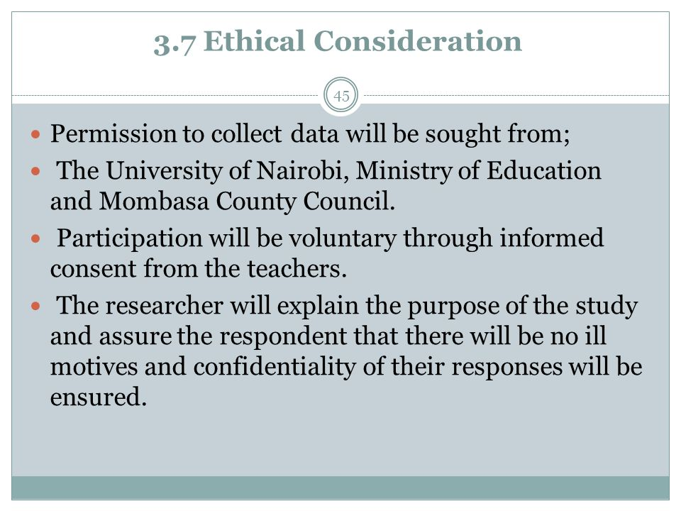 3.7 Ethical Consideration 45 Permission to collect data will be sought from; The University of Nairobi, Ministry of Education and Mombasa County Council.