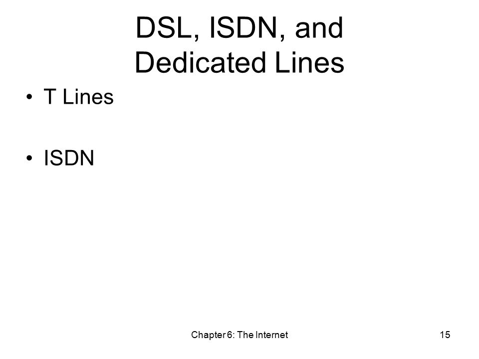 Chapter 6: The Internet15 DSL, ISDN, and Dedicated Lines T Lines ISDN