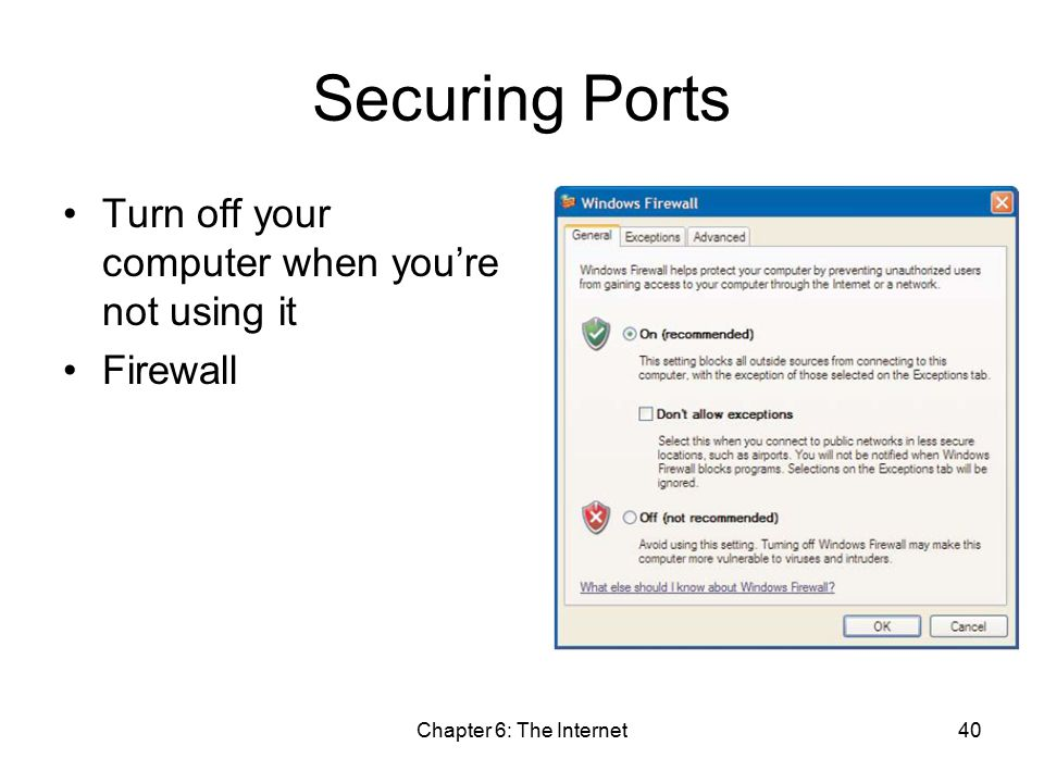 Chapter 6: The Internet40 Securing Ports Turn off your computer when you're not using it Firewall