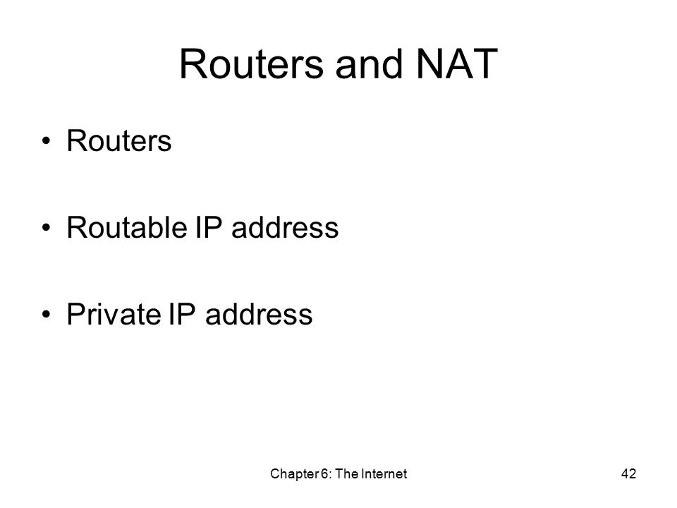 Chapter 6: The Internet42 Routers and NAT Routers Routable IP address Private IP address