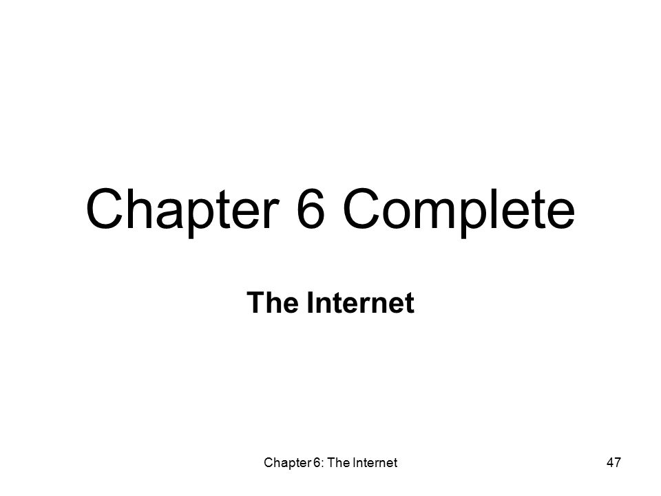 Chapter 6: The Internet47 Chapter 6 Complete The Internet
