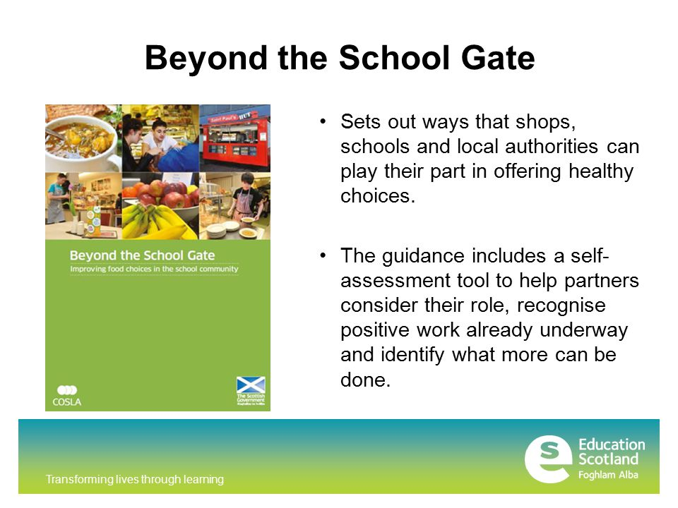 Transforming lives through learning Beyond the School Gate Sets out ways that shops, schools and local authorities can play their part in offering healthy choices.