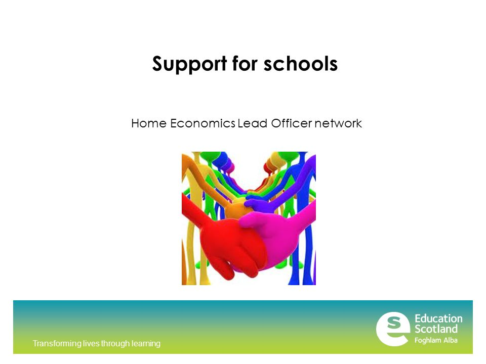 Transforming lives through learning Support for schools Home Economics Lead Officer network