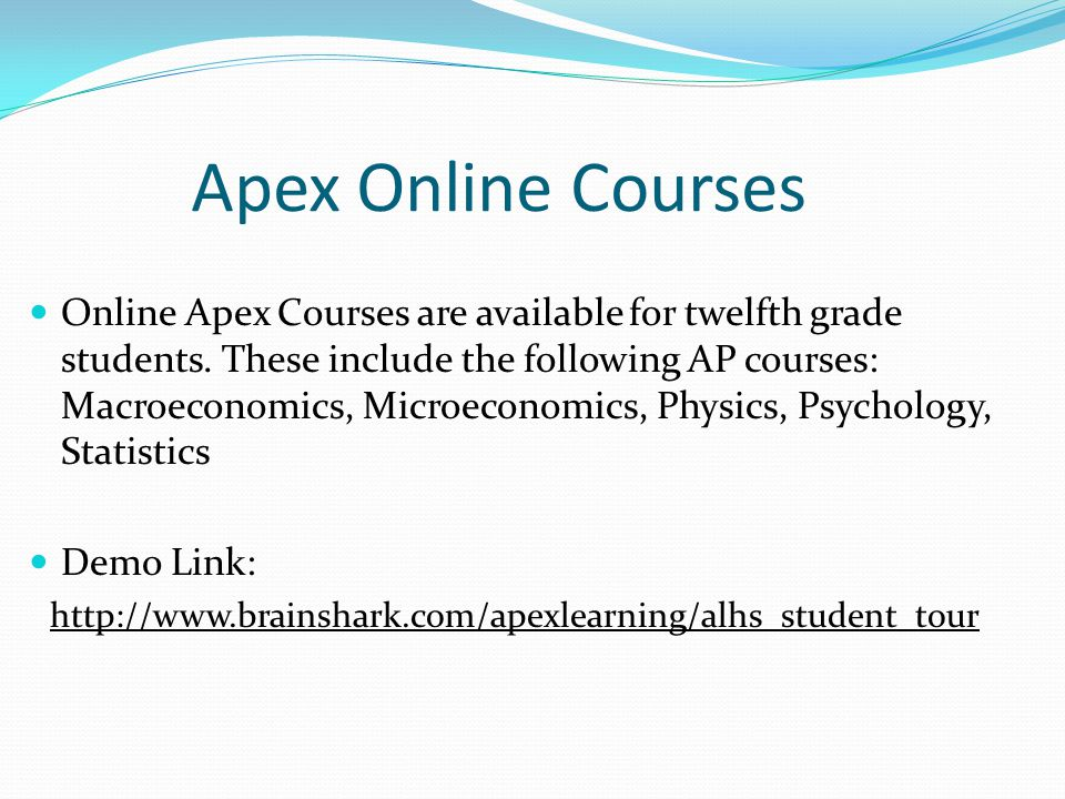 Apex Online Courses Online Apex Courses are available for twelfth grade students.
