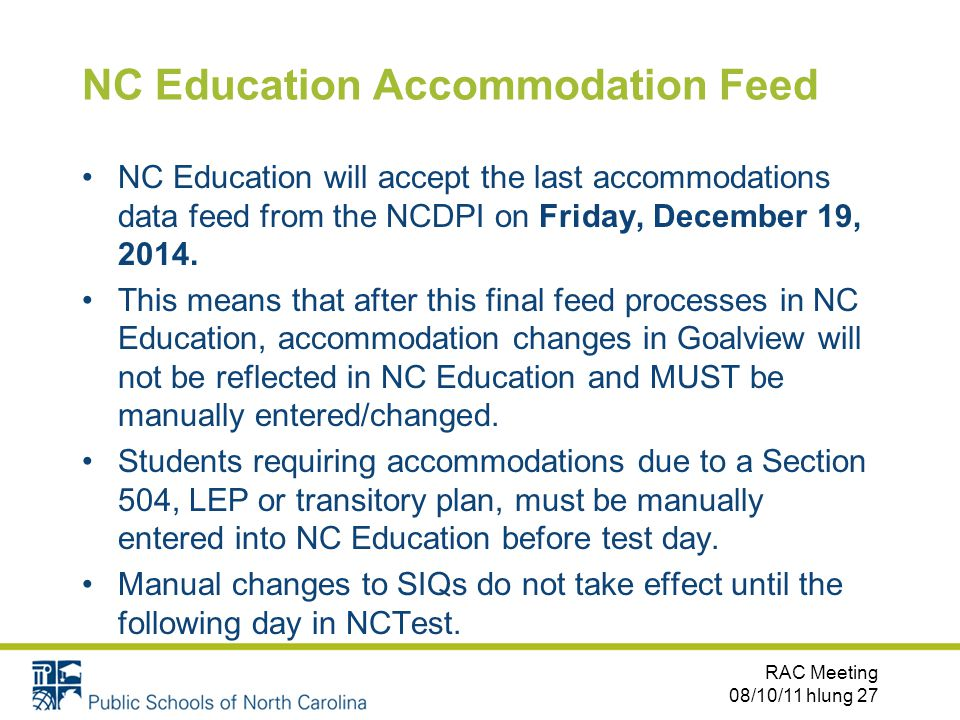 NC Education Accommodation Feed NC Education will accept the last accommodations data feed from the NCDPI on Friday, December 19, 2014.