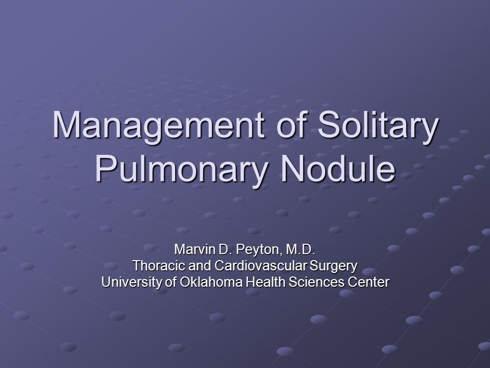 Management of Solitary Pulmonary Nodule Marvin D. Peyton, M.D.