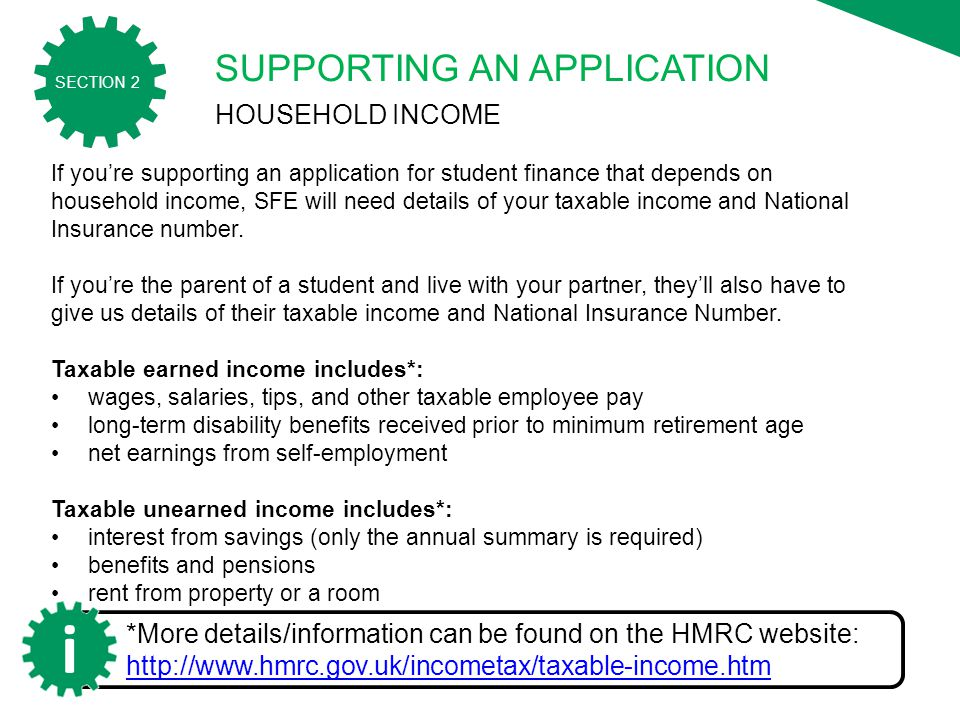 2016/17 SECTION 2 SUPPORTING AN APPLICATION HOUSEHOLD INCOME If you're supporting an application for student finance that depends on household income, SFE will need details of your taxable income and National Insurance number.