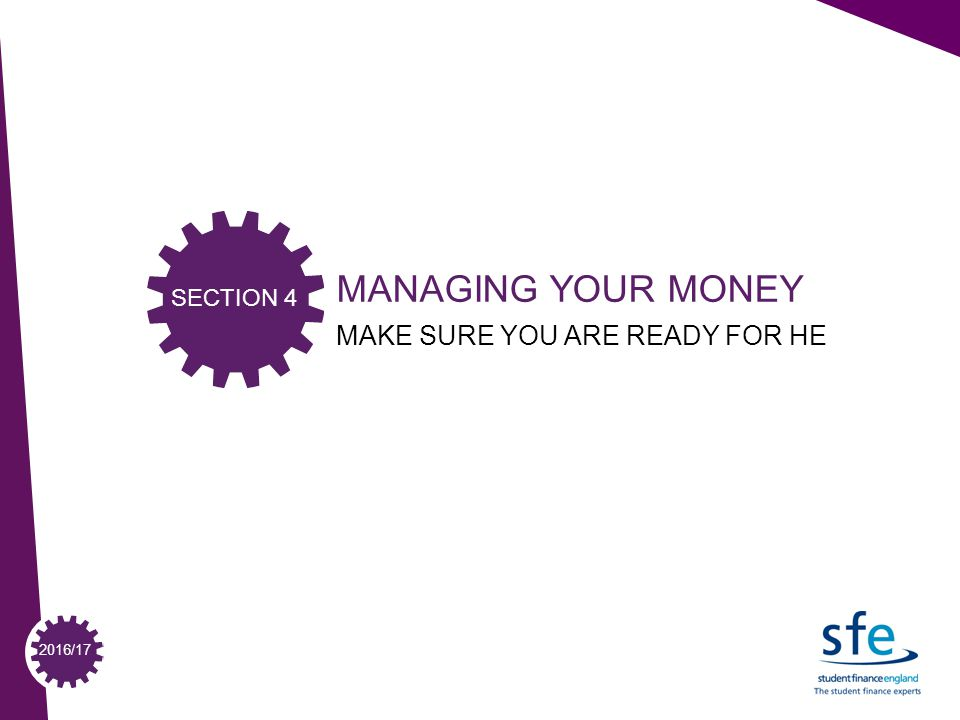 2016/17 MANAGING YOUR MONEY MAKE SURE YOU ARE READY FOR HE SECTION 4