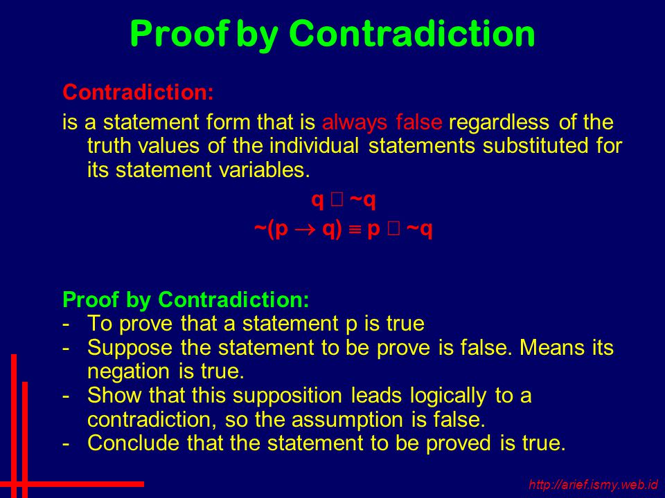 Proof by Contradiction Contradiction: is a statement form that is always false regardless of the truth values of the individual statements substituted for its statement variables.