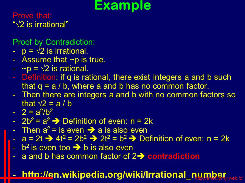 Example Prove that: √2 is irrational Proof by Contradiction: -p = √2 is irrational.
