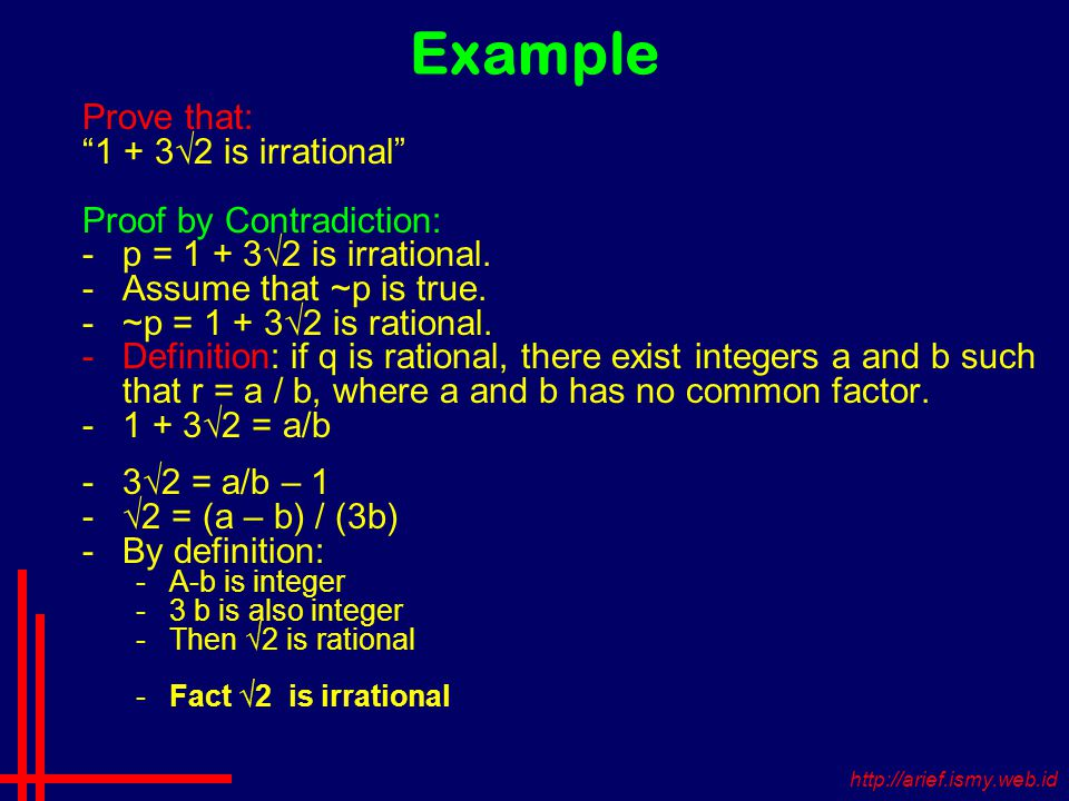 Example Prove that: 1 + 3√2 is irrational Proof by Contradiction: -p = 1 + 3√2 is irrational.