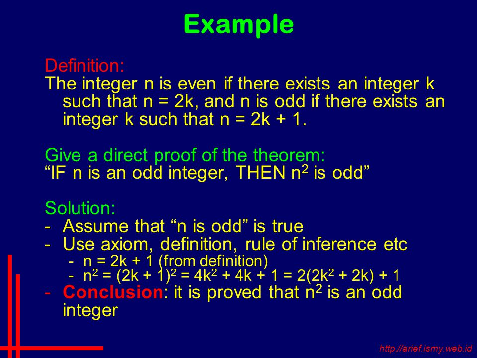 Example Definition: The integer n is even if there exists an integer k such that n = 2k, and n is odd if there exists an integer k such that n = 2k + 1.