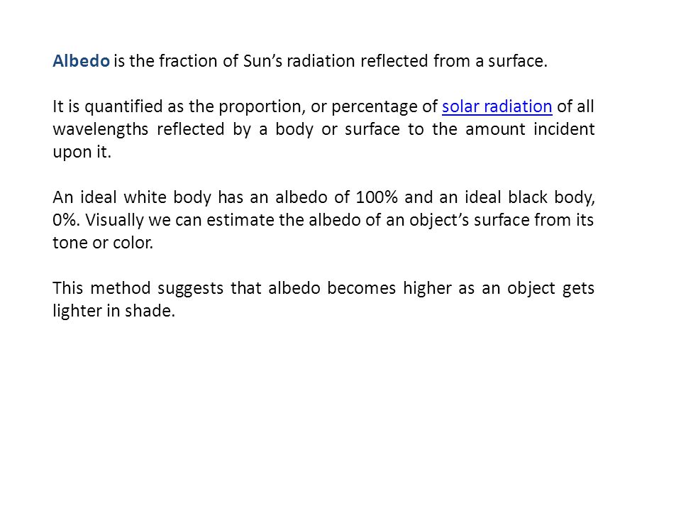 Albedo is the fraction of Sun's radiation reflected from a surface.