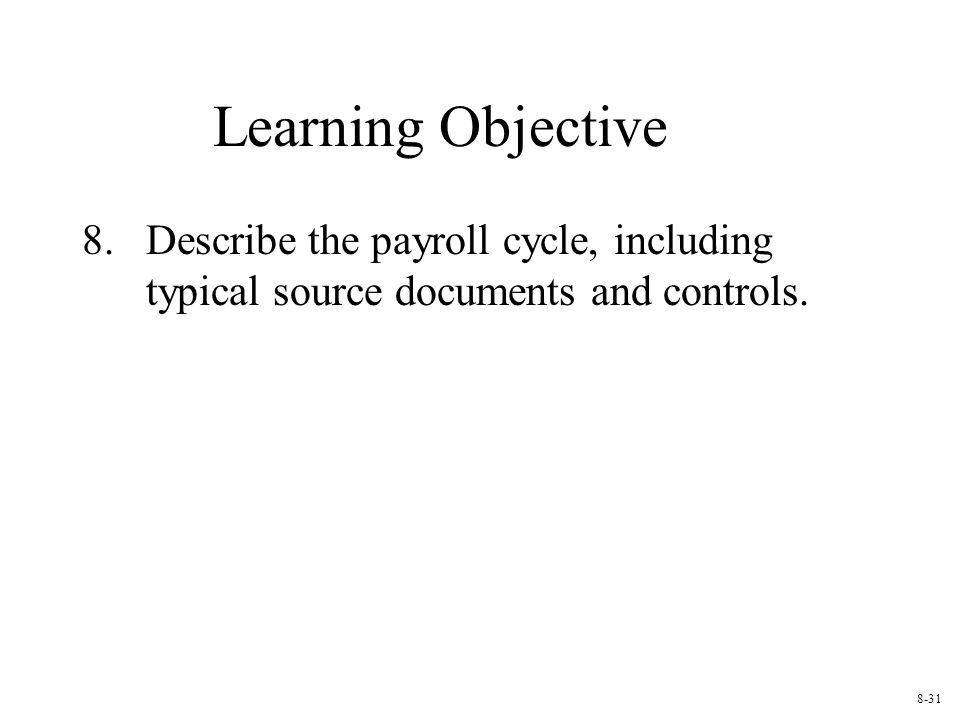 Learning Objective 8.Describe the payroll cycle, including typical source documents and controls.