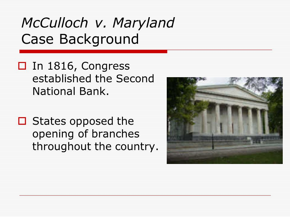 McCulloch v. Maryland Case Background  In 1816, Congress established the Second National Bank.