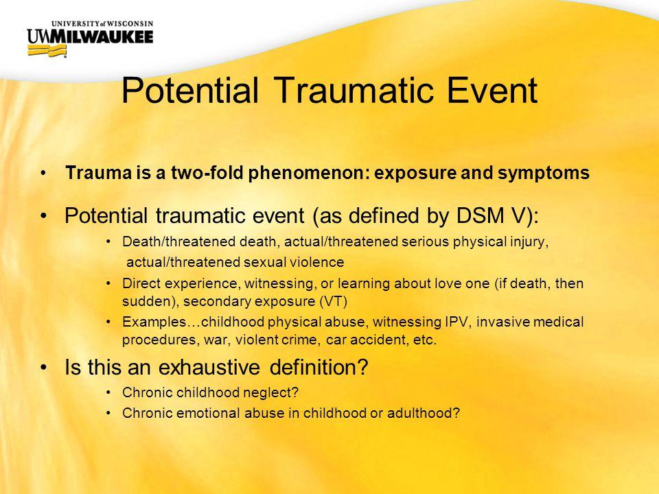 4 UWM CIO Office Potential Traumatic Event Trauma Is A Two Fold Phenomenon:  Exposure And Symptoms Potential Traumatic Event (as Defined By DSM V): ...