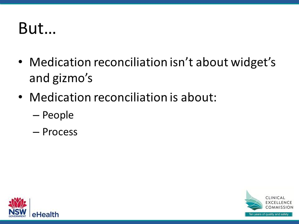 But… Medication reconciliation isn't about widget's and gizmo's Medication reconciliation is about: – People – Process