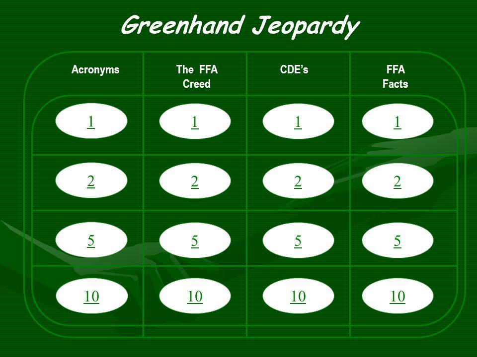 1 2 5 10 Greenhand Jeopardy AcronymsThe FFA Creed CDE'sFFA Facts 1 2 5 10 1 2 5 1 2 5