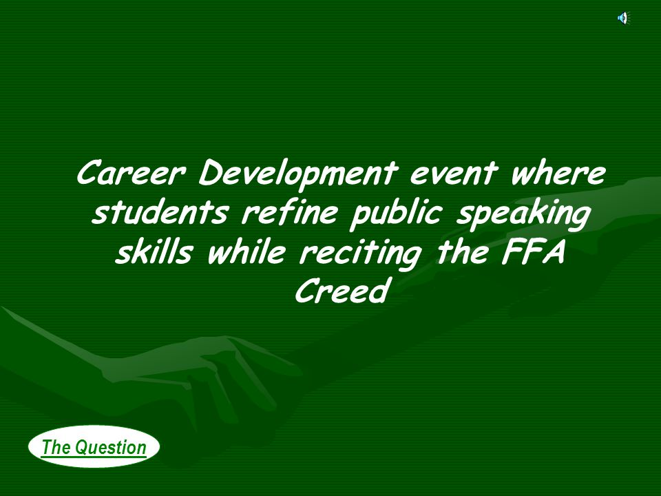 The Question Career Development event where students refine public speaking skills while reciting the FFA Creed