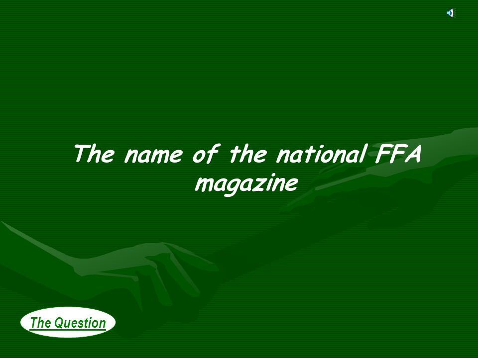 The Question The name of the national FFA magazine