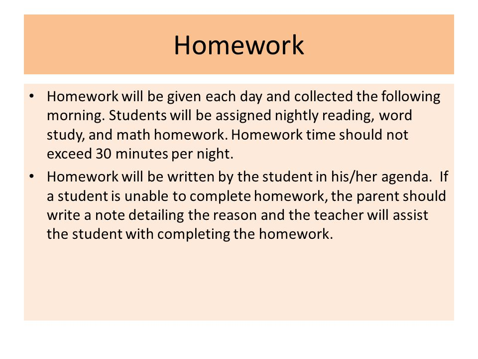 Homework Homework will be given each day and collected the following morning.