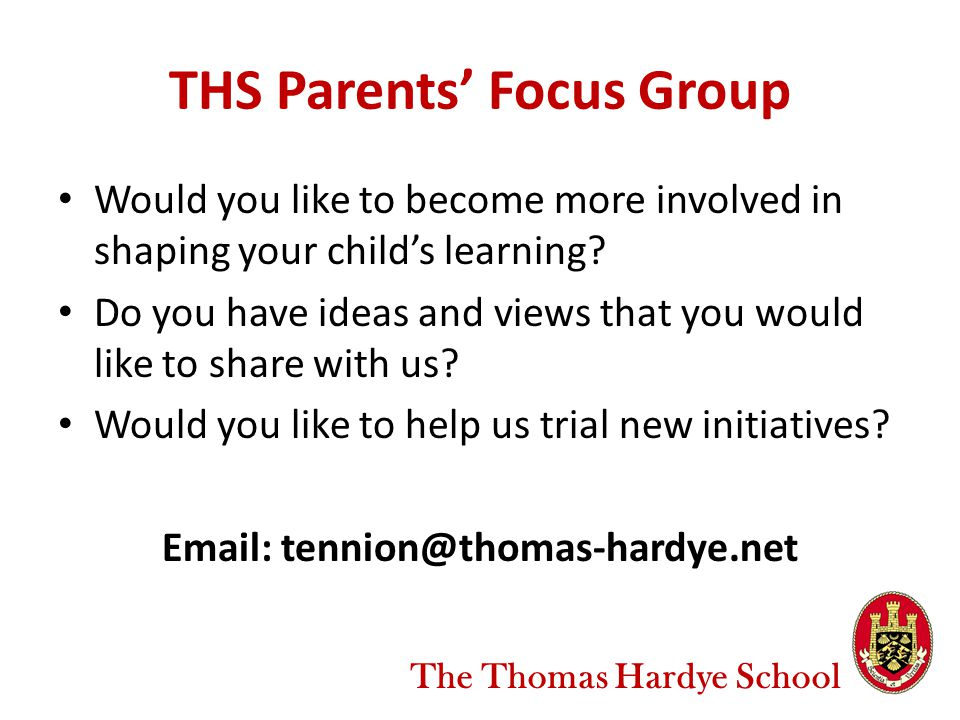 THS Parents' Focus Group Would you like to become more involved in shaping your child's learning.