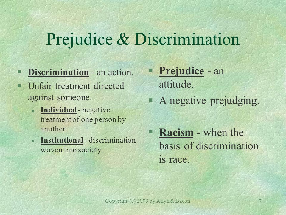 Copyright (c) 2003 by Allyn & Bacon7 Prejudice & Discrimination §Discrimination - an action.