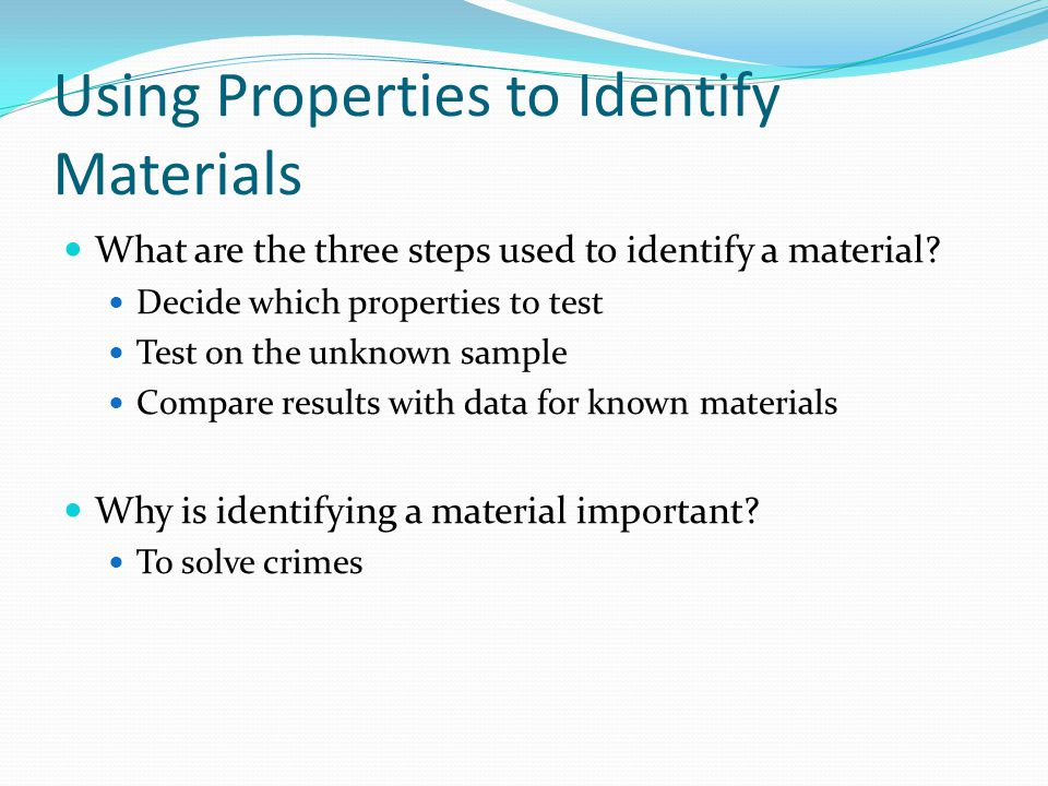 Using Properties to Identify Materials What are the three steps used to identify a material.