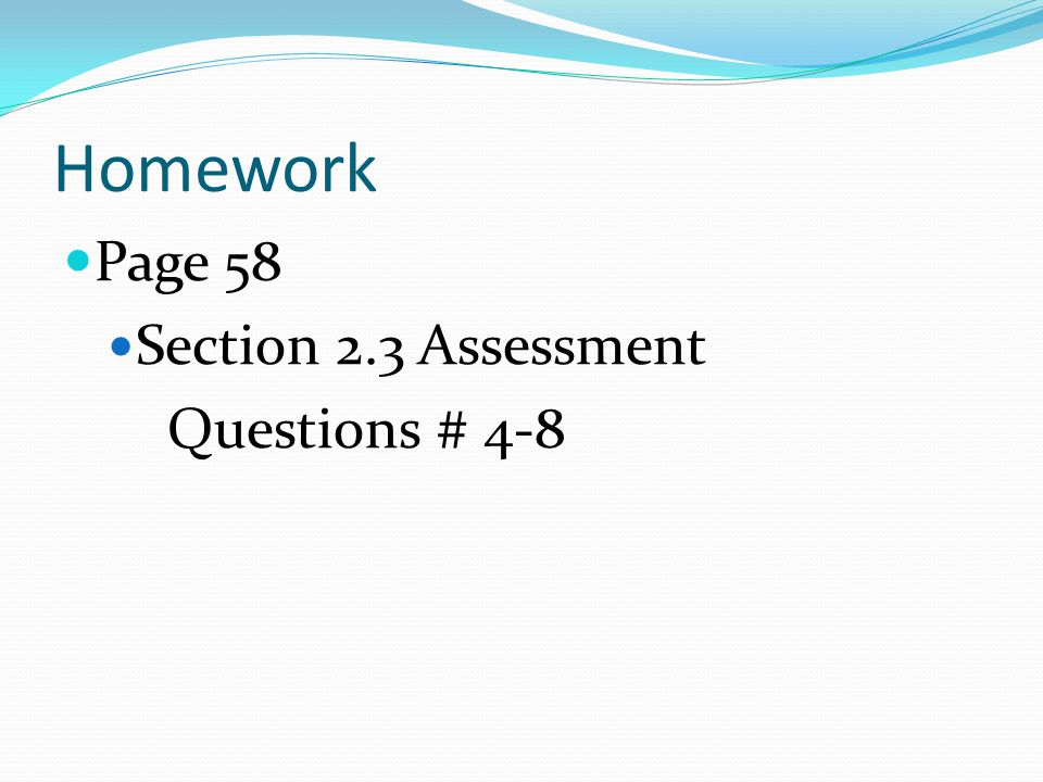 Homework Page 58 Section 2.3 Assessment Questions # 4-8