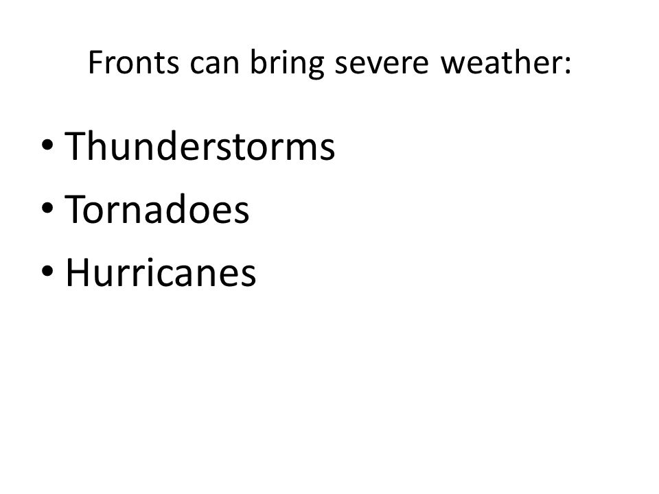 Thunderstorms Tornadoes Hurricanes Fronts can bring severe weather: