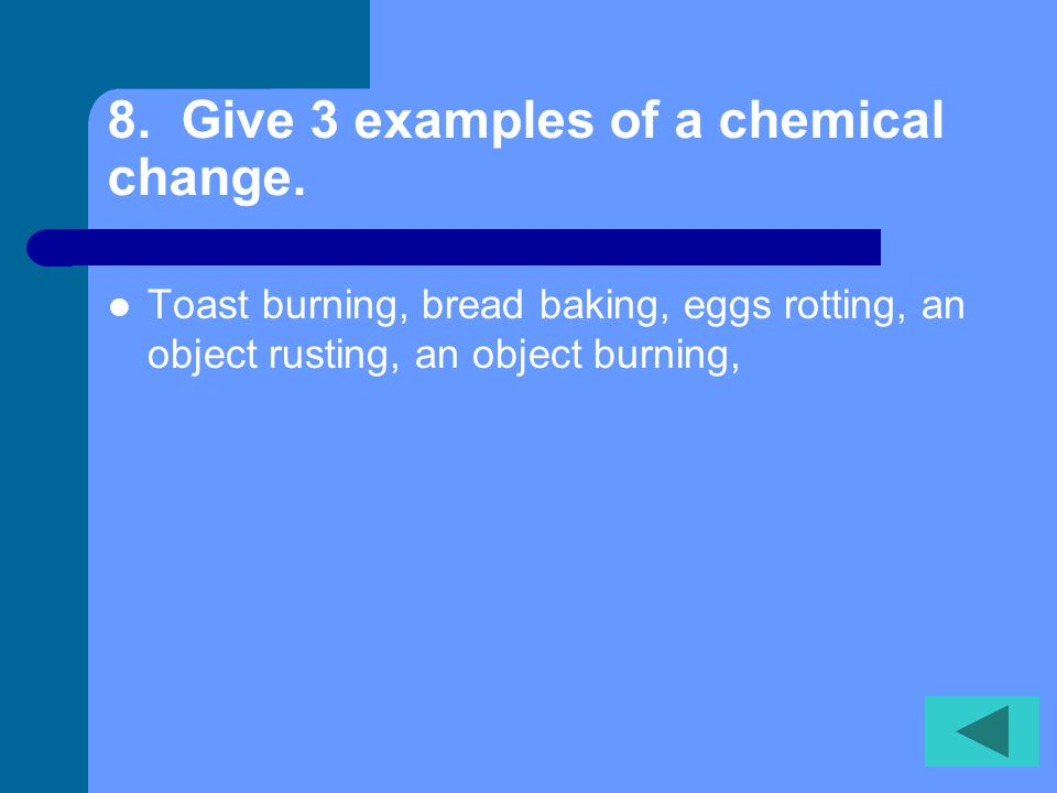 7. Give 3 examples of a physical change.
