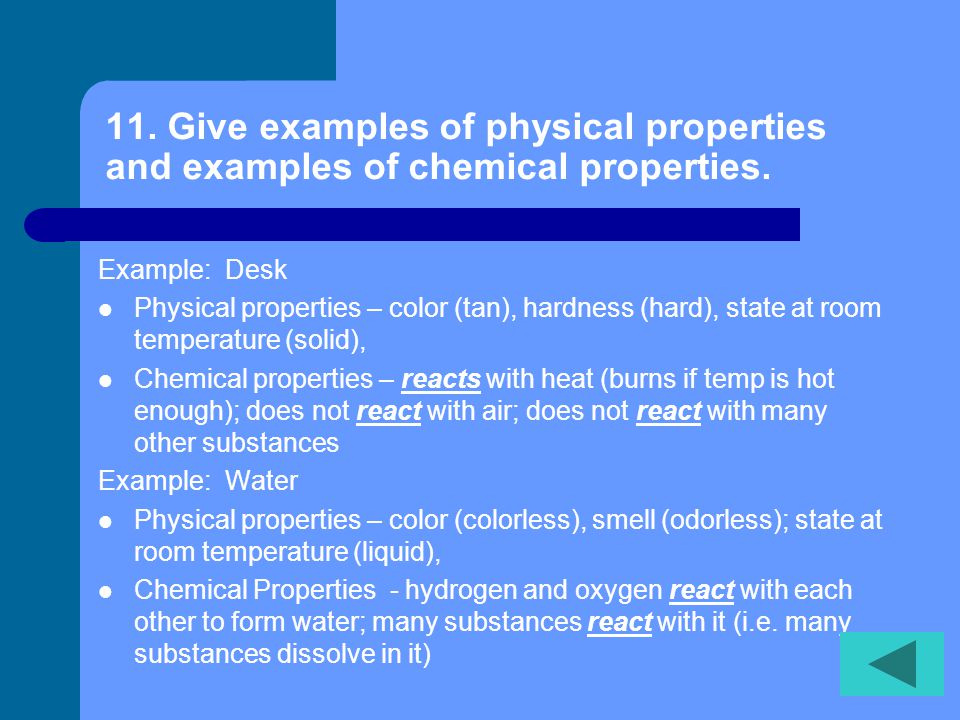 10. What is the difference between physical properties and chemical properties.