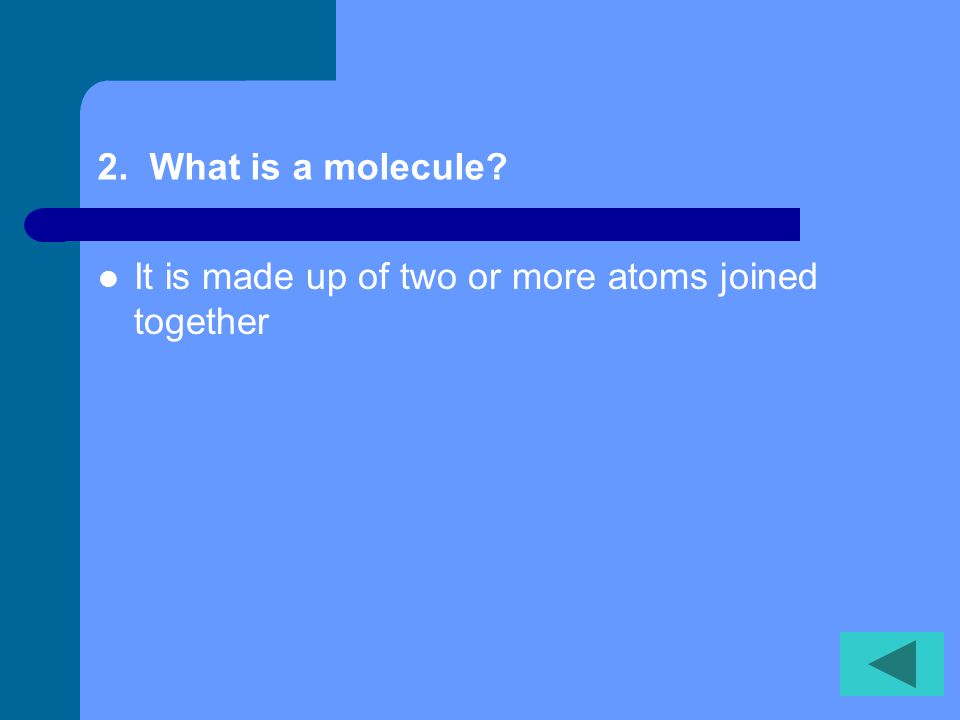 1. What is matter Anything that takes up space and has mass