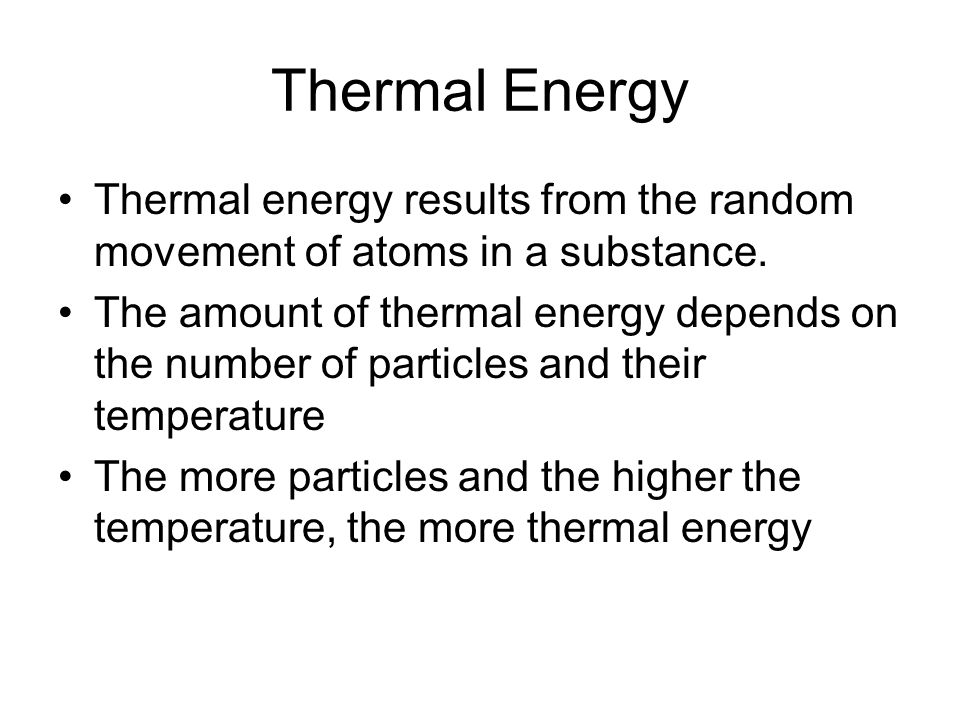 Thermal Energy Thermal energy results from the random movement of atoms in a substance.