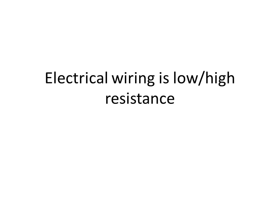 Electrical wiring is low/high resistance