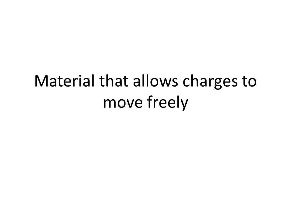 Material that allows charges to move freely