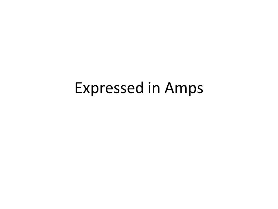 Expressed in Amps