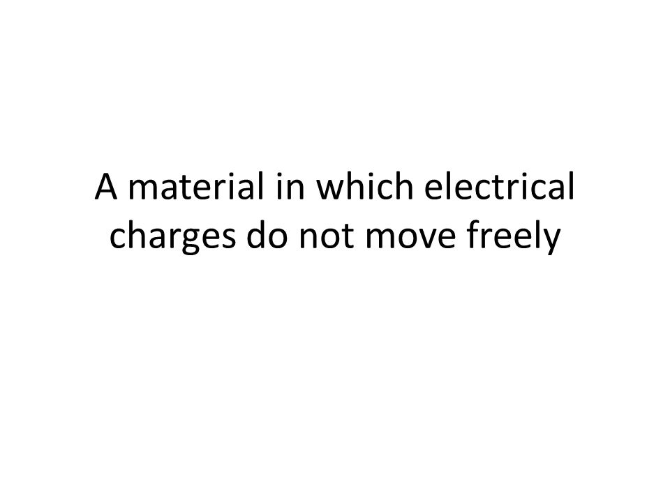 A material in which electrical charges do not move freely