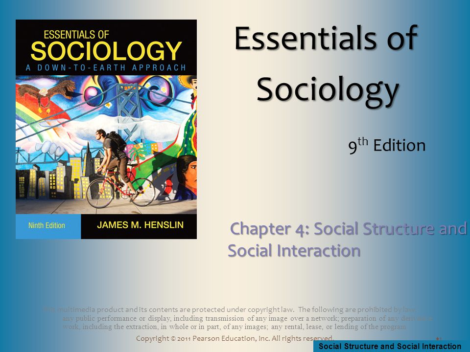 Social Structure and Social Interaction Copyright © 2011 Pearson Education, Inc. All rights reserved. This multimedia product and its contents are pro