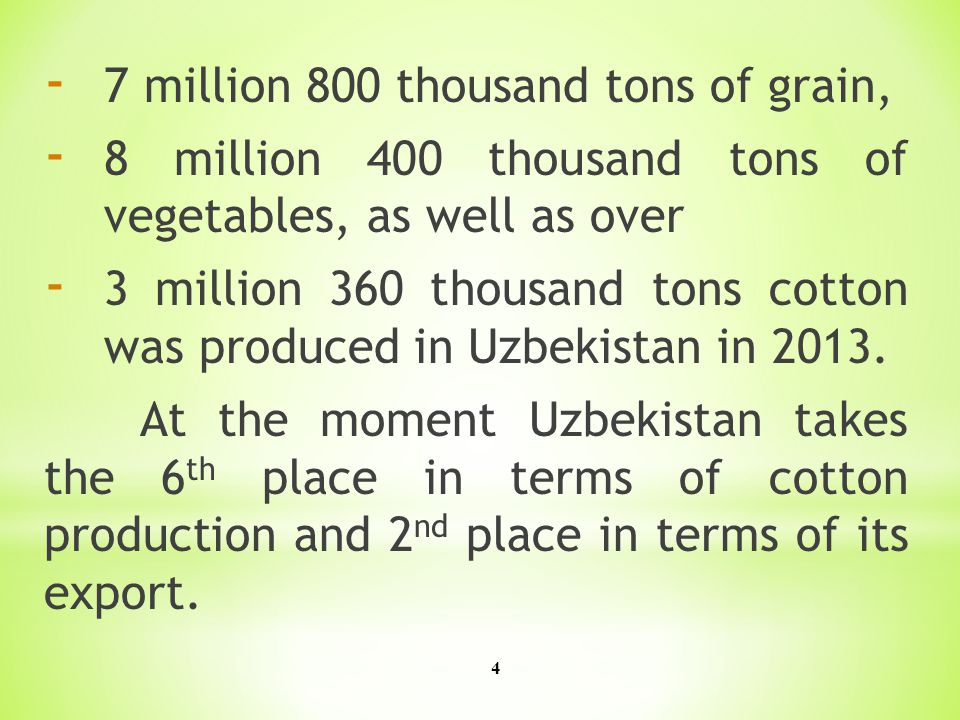 4 - 7 million 800 thousand tons of grain, - 8 million 400 thousand tons of vegetables, as well as over - 3 million 360 thousand tons cotton was produced in Uzbekistan in 2013.