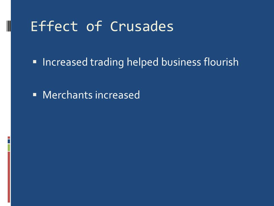 Effects of Crusades  Showed power of Church  Increased trading between East and West --> will lead to massive Cultural Diffusion  Lead to the Commercial Revolution  Muslim bitterness and hatred toward Christians  Constantinople (Istanbul) eventually falls to Turks