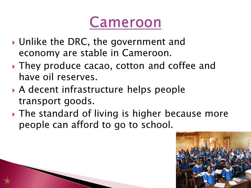  Unlike the DRC, the government and economy are stable in Cameroon.