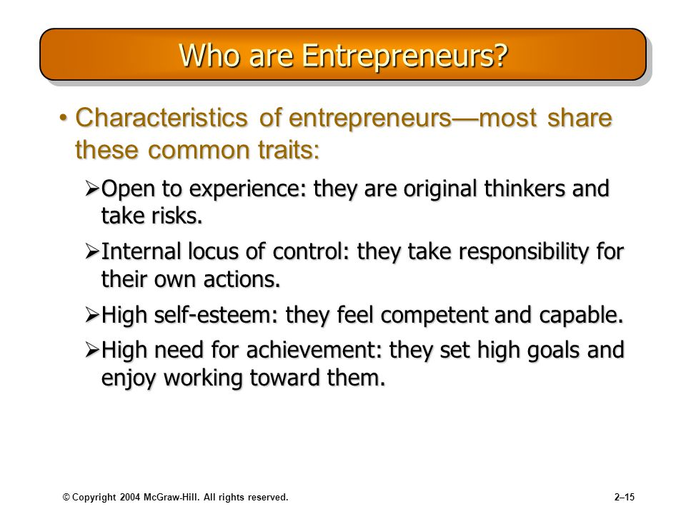 © Copyright 2004 McGraw-Hill. All rights reserved.2–15 Who are Entrepreneurs.