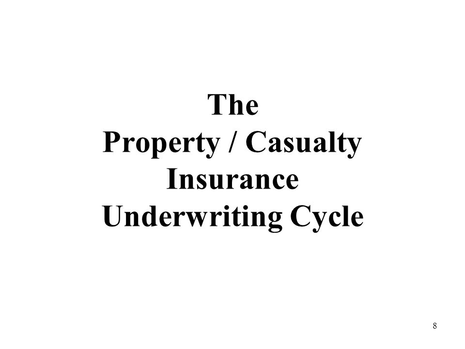 8 The Property / Casualty Insurance Underwriting Cycle