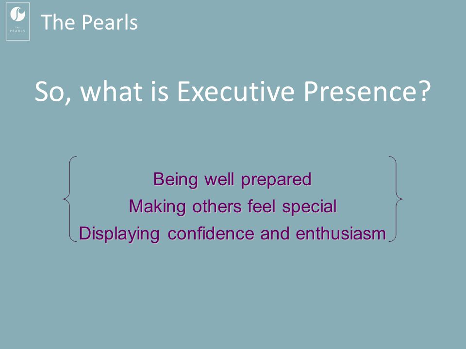 The Pearls So, what is Executive Presence.
