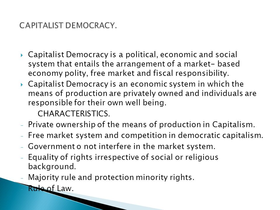 analysis of the capitalistic democracy that the american people is living in Since democracy brings a lot of people into the process of decision making and each person has interests in living in a world that makes some sense to them.