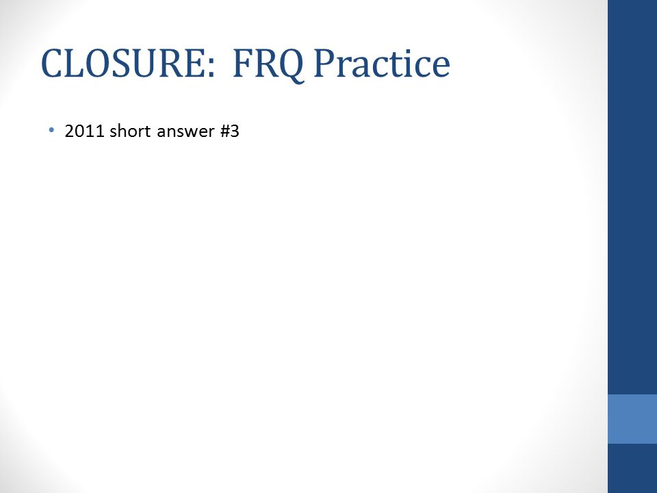 CLOSURE: FRQ Practice 2011 short answer #3