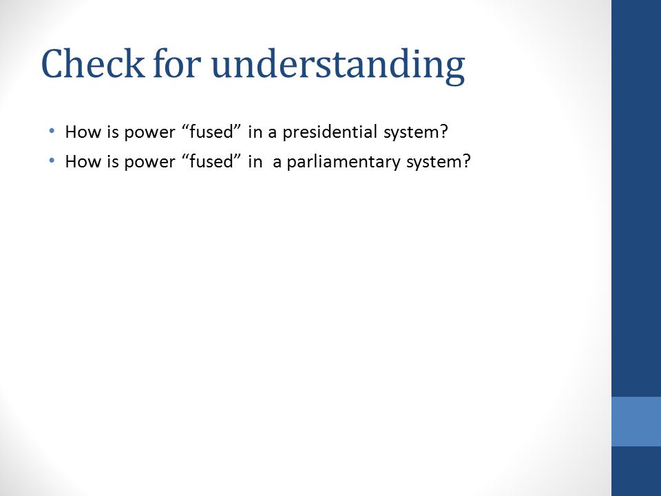 Check for understanding How is power fused in a presidential system.