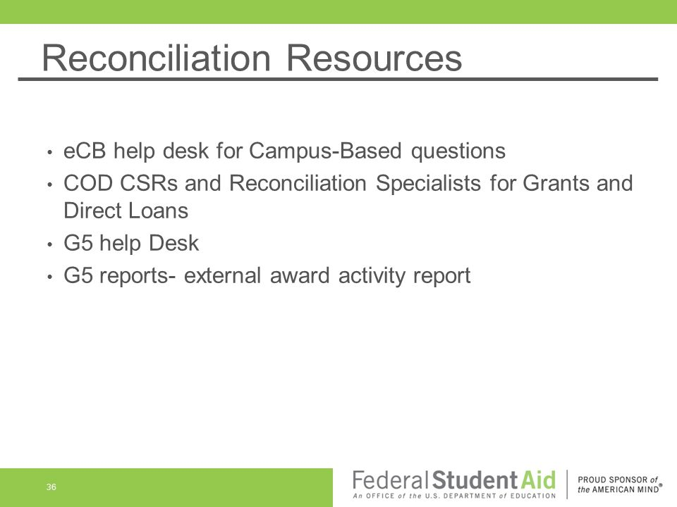 36 Reconciliation Resources Ecb Help Desk For Campus Based Questions Cod Csrs And Specialists Grants Direct Loans G5