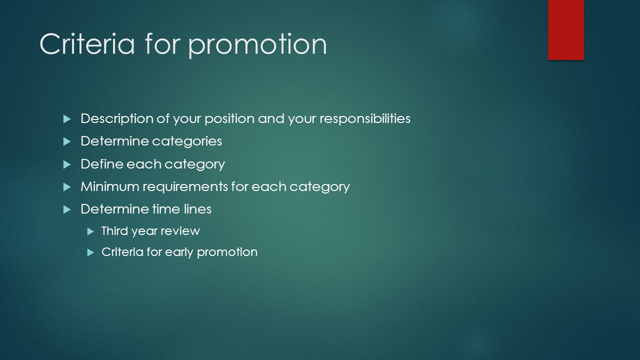 Criteria for promotion  Description of your position and your responsibilities  Determine categories  Define each category  Minimum requirements for each category  Determine time lines  Third year review  Criteria for early promotion